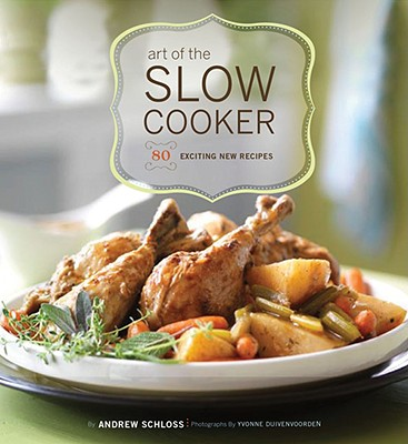 Art of the Slow Cooker By Schloss, Andrew/ Duivenvoorden, Yvonne (PHT)