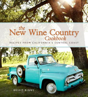 The New Wine Country Cookbook By Binns, Brigit Legere